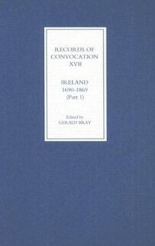 Records of Convocation XVII: Ireland, 1690-1869, Part 1: Both Houses: 1690-1702; Upper House: 1703-1713