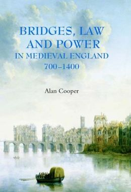 Bridges, Law and Power in Medieval England, 700-1400