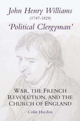 John Henry Williams (1747-1829): 'Political Clergyman': War, the French Revolution, and the Church of England