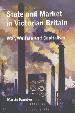 State and Market in Victorian Britain: War, Welfare and Capitalism
