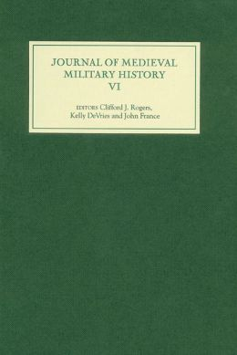 Journal of Medieval Military History: Volume VI
