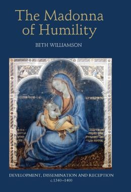 The Madonna of Humility: Development, Dissemination and Reception, C. 1340-1400