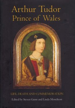 Arthur Tudor, Prince of Wales: Life, Death and Commemoration