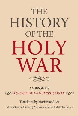 The History of the Holy War: Ambroise's Estoire de la Guerre Sainte