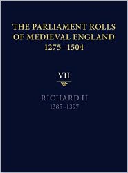 The Parliament Rolls of Medieval England, 1275-1504: VII: Richard II. 1385-1397