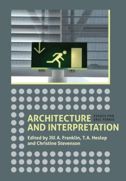 Architecture and Interpretation: Essays for Eric Fernie