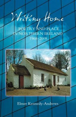 Writing Home: Poetry and Place in Northern Ireland, 1968-2008