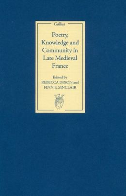 Poetry, Knowledge and Community in Late Medieval France