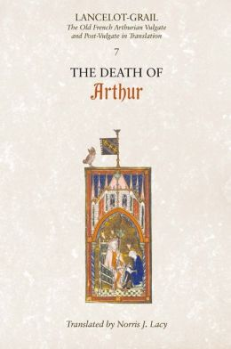 Lancelot-Grail: The Old French Arthurian Vulgate and Post-Vulgate in Translation: 7. The Death of Arthur