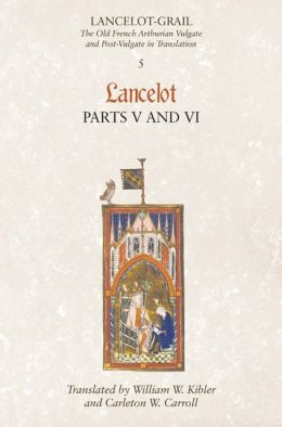Lancelot-Grail: The Old French Arthurian Vulgate and Post-Vulgate in Translation: 5. Lancelot part V and VI