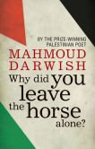 Book Cover Image. Title: Why Did You Leave the Horse Alone?, Author: Mahmoud Darwish