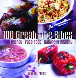100 Great Lite Bites: High Energy*Fast Food*Naturally Healthy