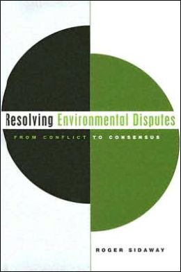 Resolving Environmental Disputes: From Conflict to Consensus