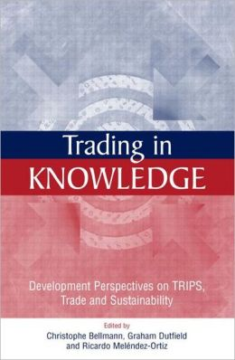 Trading in Knowledge: Development Perspectives on TRIPS, Trade and Sustainability