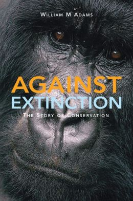 Against Extinction: The Story of Conservation