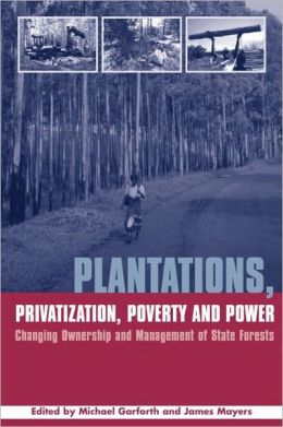 Plantations, Privatization, Poverty and Power: Changing Ownership and Management of State Forests