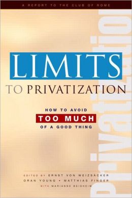 Limits to Privatization: How to Avoid Too Much of a Good Thing: A Report to the Club of Rome