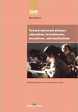 Toward Universal Primary Education: Investments, Incentives and Institutions