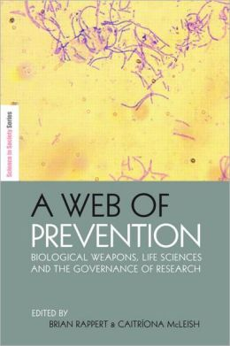 A Web of Prevention: Biological Weapons, Life Sciences and the Future Governance of Research
