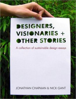 Designers, Visionaries and Other Stories: A Collection of Sustainable Design Essays