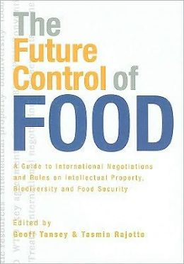 The Future Control of Food: A Guide to International Negotiations and Rules on Intellectual Property, Biodiversity and Food Security