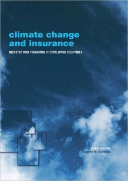 Climate Change and Insurance: Disaster Risk Financing in Developing Countries Eugene Gurenko, Michael Grubb
