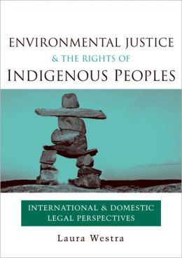 Environmental Justice and the Rights of Indigenous Peoples: International and Domestic Legal Perspectives
