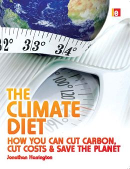 The Climate Diet: How You Can Cut Carbon, Cut Costs, and Save the Planet