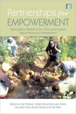 Partnerships for Empowerment: Participatory Research for Community-based Natural Resource Management