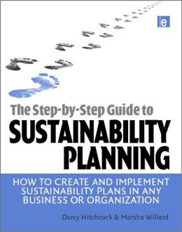 Step-by-Step Guide to Sustainability Planning: How to Create and Implement Sustainability Plans in Any Business or Organization