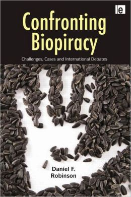 Confronting Biopiracy: Challenges, Cases and International Debates