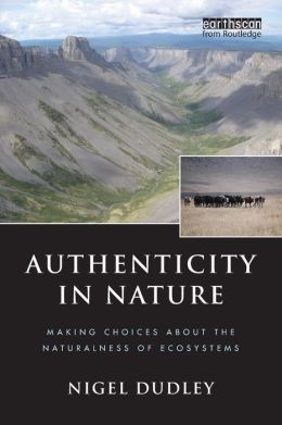 Authenticity in Nature: Making Choices about the Naturalness of Ecosystems
