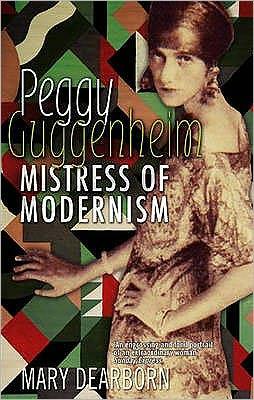 Peggy Guggenheim : Mistress of Modernism