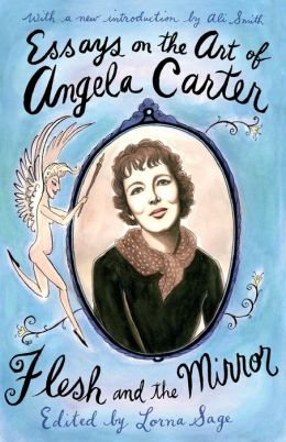 Essays on the Art of Angela Carter: Flesh and the Mirror