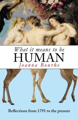 What It Means to Be Human: Historical Reflections on What It Means to Be Human, 1791 to the Present