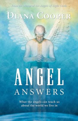 Angel Answers: What the Angels Can Teach Us about the World We Live In