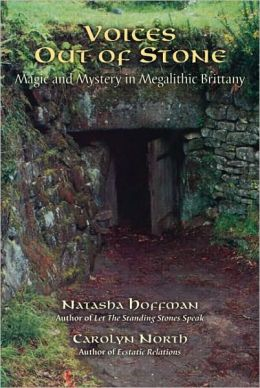 Voices Out of Stone: Magic and Mystery in Megalithic Brittany