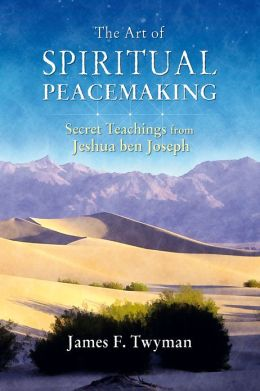 The Art of Spiritual Peacemaking: Secret Teachings from Jeshua ben Joseph