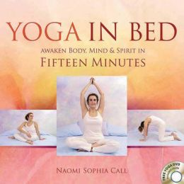Yoga in Bed: Awaken Body, Mind & Spirit in Fifteen Minutes