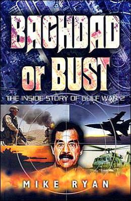 Baghdad or Bust: The Inside Story of Operation Iraqi Freedom