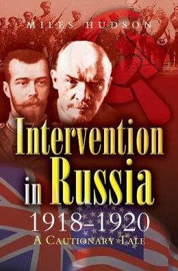 Intervention in Russia 1918-1920: A Cautionary Tale