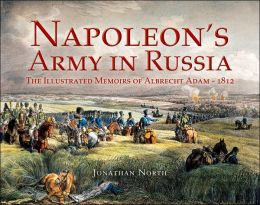 Napoleon's Army in Russia: The Illustrated Memoirs of Albrecht Adam, 1812