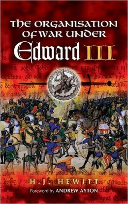 Organisation of War Under Edward III: Foreword by Andrew Ayton