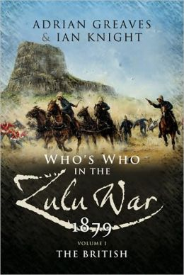 Who's Who in the Anglo Zulu War 1879: Vol 1 - The British
