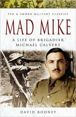 Mad Mike: A Life of Brigadier Michael Calvert