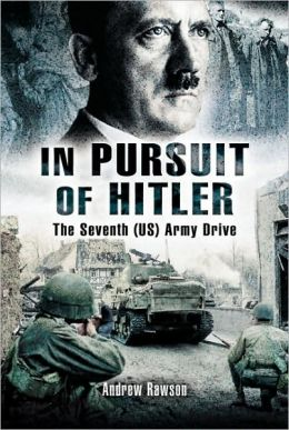 In Pursuit of Hitler: Battles Through the Nazi Heartland March to May 1945