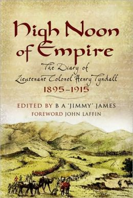 High Noon of Empire: The Diary of Lieutenant Colonel Henry Tyndall 1895-1915