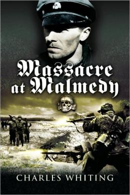 Massacre at Malmédy: The Story of Jochen Peiper's Battle Group, Ardennes, December, 1944