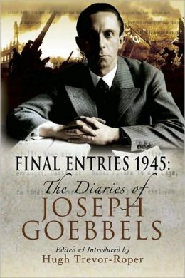 Final Entries, 1945: The Diaries of Joseph Goebbels