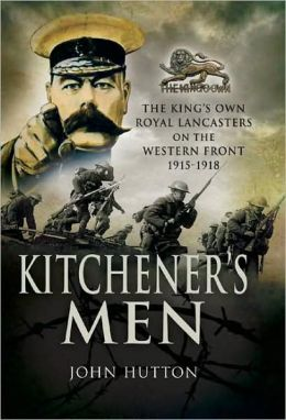 Kitchener's Men: The King's Own Royal Lancasters on the Western Front, 1915-1918